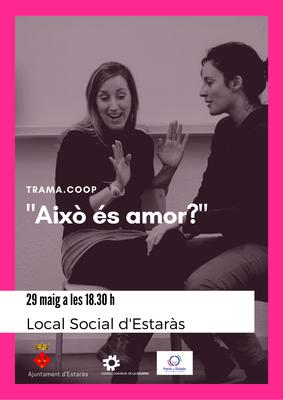 """Projecció """"Això és amor?"""" de TRAMA.COOP el 29 de maig a les 18.30 h, Local Social Estaràs."""